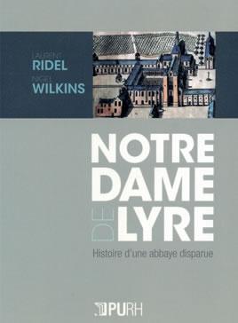 Notre-Dame de Lyre. Histoire d'une abbaye disparue