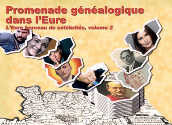 Promenade généalogique dans l'Eure L'Eure berceau de célébrités – Volume II