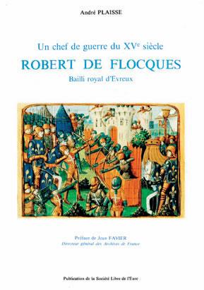 Un chef de guerre du XVème siècle: Robert de Flocques, bailli royal d'Évreux